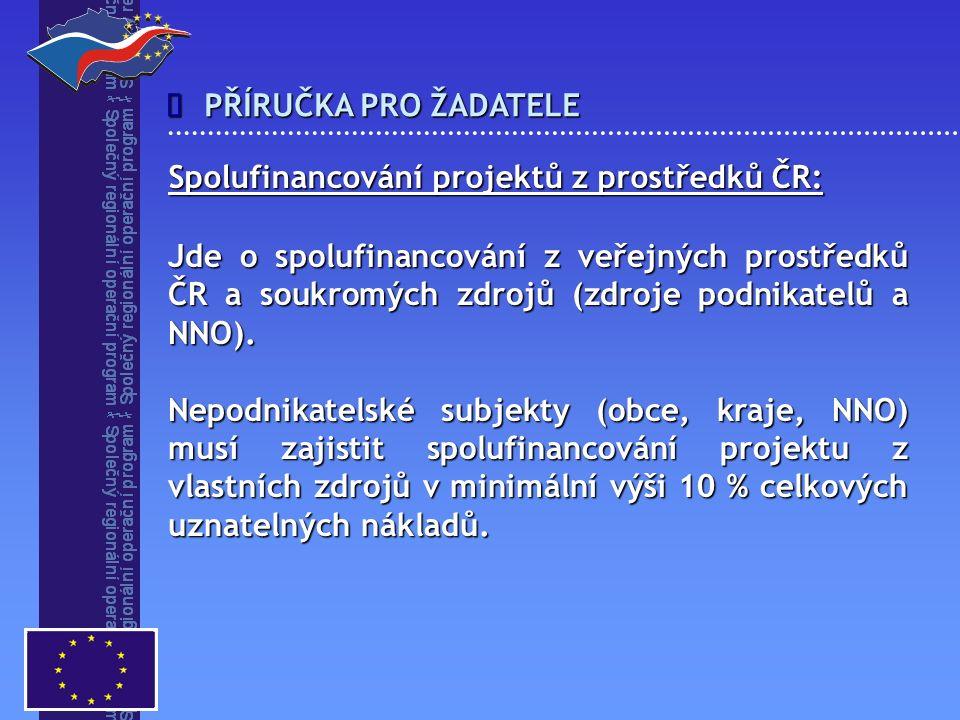 PŘÍRUČKA PRO ŽADATELE  Jde o spolufinancování z veřejných prostředků ČR a soukromých zdrojů (zdroje podnikatelů a NNO). Nepodnikatelské subjekty (obc