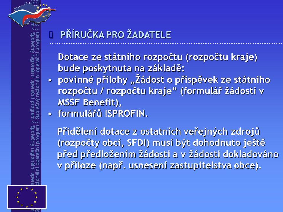 """PŘÍRUČKA PRO ŽADATELE  Dotace ze státního rozpočtu (rozpočtu kraje) bude poskytnuta na základě: povinné přílohy """"Žádost o příspěvek ze státního rozpočtu / rozpočtu kraje (formulář žádosti v MSSF Benefit),povinné přílohy """"Žádost o příspěvek ze státního rozpočtu / rozpočtu kraje (formulář žádosti v MSSF Benefit), formulářů ISPROFIN.formulářů ISPROFIN."""