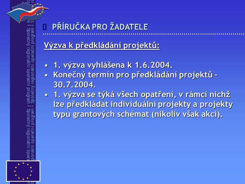 PŘÍRUČKA PRO ŽADATELE  Výzva k předkládání projektů: 1. výzva vyhlášena k 1.6.2004.1. výzva vyhlášena k 1.6.2004. Konečný termín pro předkládání proj