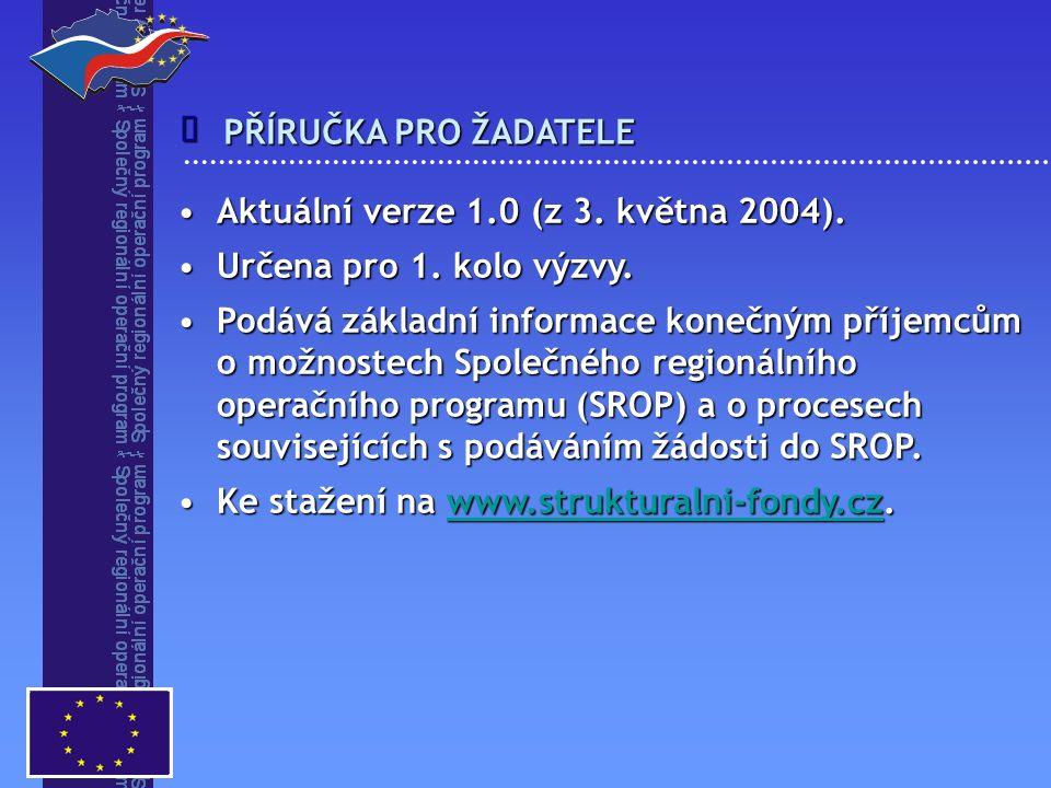 PŘÍRUČKA PRO ŽADATELE  Aktuální verze 1.0 (z 3. května 2004).Aktuální verze 1.0 (z 3. května 2004). Určena pro 1. kolo výzvy.Určena pro 1. kolo výzvy