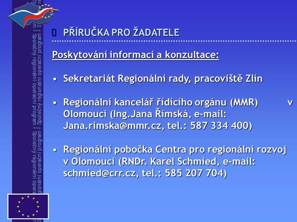 PŘÍRUČKA PRO ŽADATELE  Poskytování informací a konzultace: Sekretariát Regionální rady, pracoviště ZlínSekretariát Regionální rady, pracoviště Zlín Regionální kancelář řídícího orgánu (MMR) v Olomouci (Ing.Jana Římská, e-mail: Jana.rimska@mmr.cz, tel.: 587 334 400)Regionální kancelář řídícího orgánu (MMR) v Olomouci (Ing.Jana Římská, e-mail: Jana.rimska@mmr.cz, tel.: 587 334 400) Regionální pobočka Centra pro regionální rozvoj v Olomouci (RNDr.