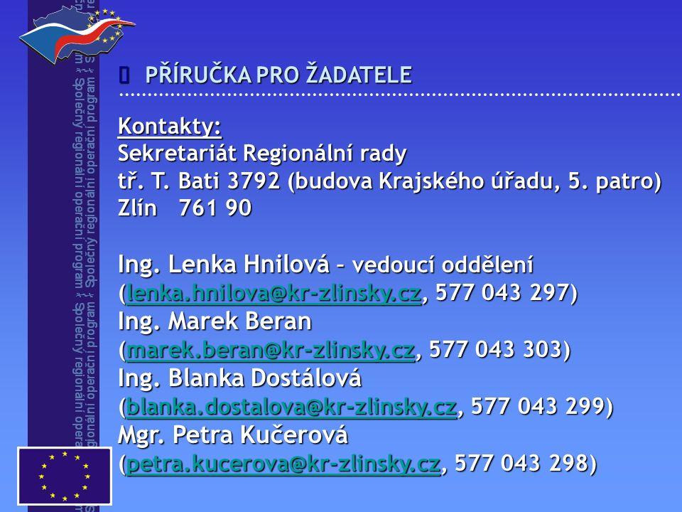 Kontakty: Sekretariát Regionální rady tř. T. Bati 3792 (budova Krajského úřadu, 5. patro) Zlín 761 90 Ing. Lenka Hnilová – vedoucí oddělení (lenka.hni