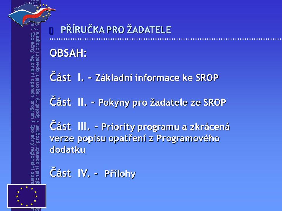 OBSAH: Část I. - Základní informace ke SROP Část II. - Pokyny pro žadatele ze SROP Část III. - Priority programu a zkrácená verze popisu opatření z Pr