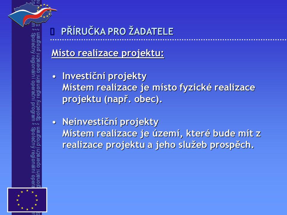 PŘÍRUČKA PRO ŽADATELE  Místo realizace projektu: Investiční projektyInvestiční projekty Místem realizace je místo fyzické realizace projektu (např. o