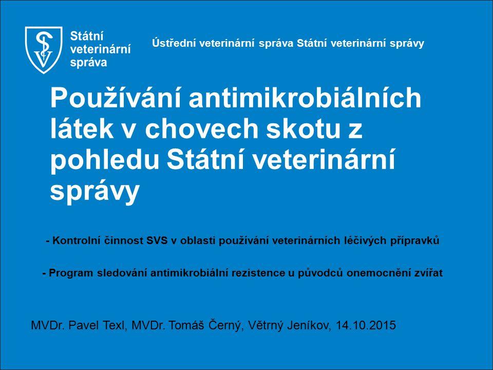 Používání antimikrobiálních látek v chovech skotu z pohledu Státní veterinární správy - Kontrolní činnost SVS v oblasti používání veterinárních léčivý