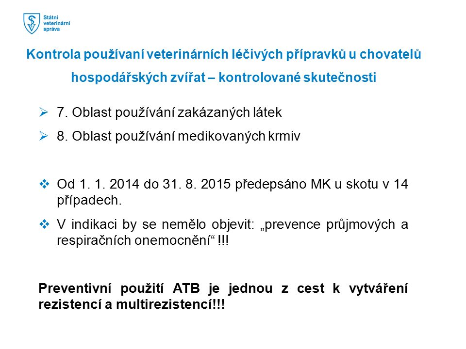  7. Oblast používání zakázaných látek  8. Oblast používání medikovaných krmiv  Od 1. 1. 2014 do 31. 8. 2015 předepsáno MK u skotu v 14 případech. 