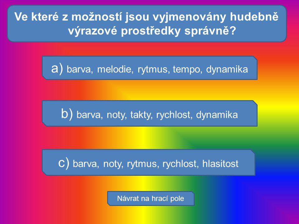 Krev rozvádí ž: a) barva, melodie, rytmus, tempo, dynamika b) barva, noty, takty, rychlost, dynamika c) barva, noty, rytmus, rychlost, hlasitost Návra