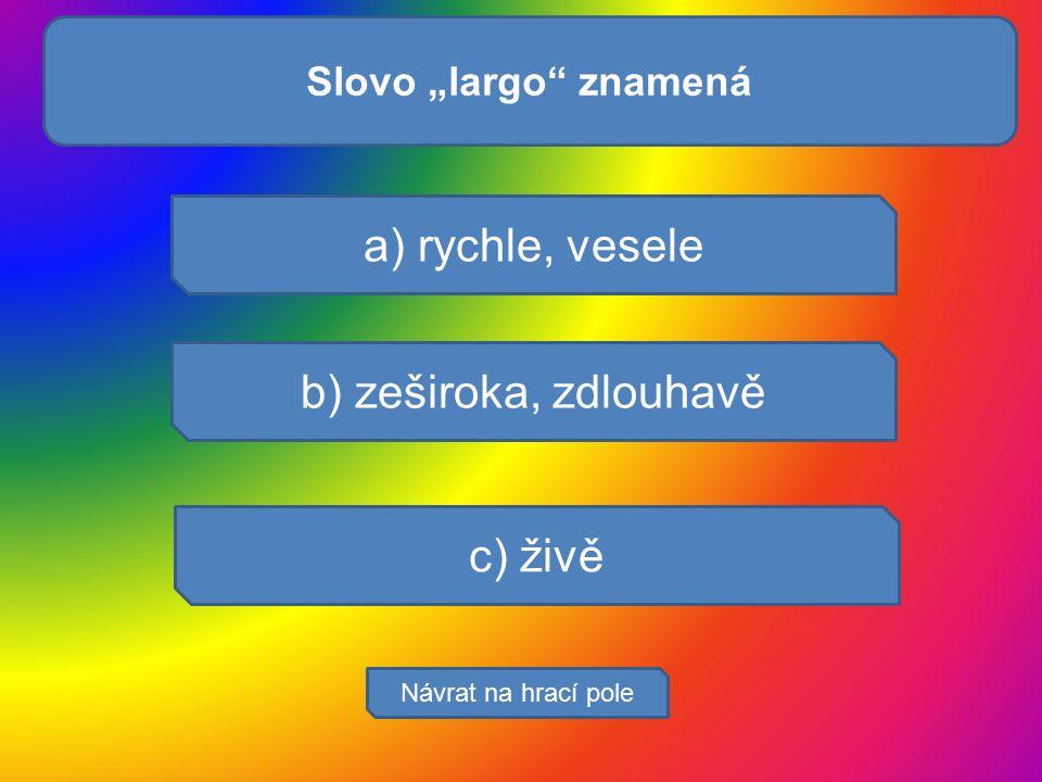 """Které buňky musí sply? a) rychle, vesele b) zeširoka, zdlouhavě c) živě Návrat na hrací pole Slovo """"largo"""" znamená"""