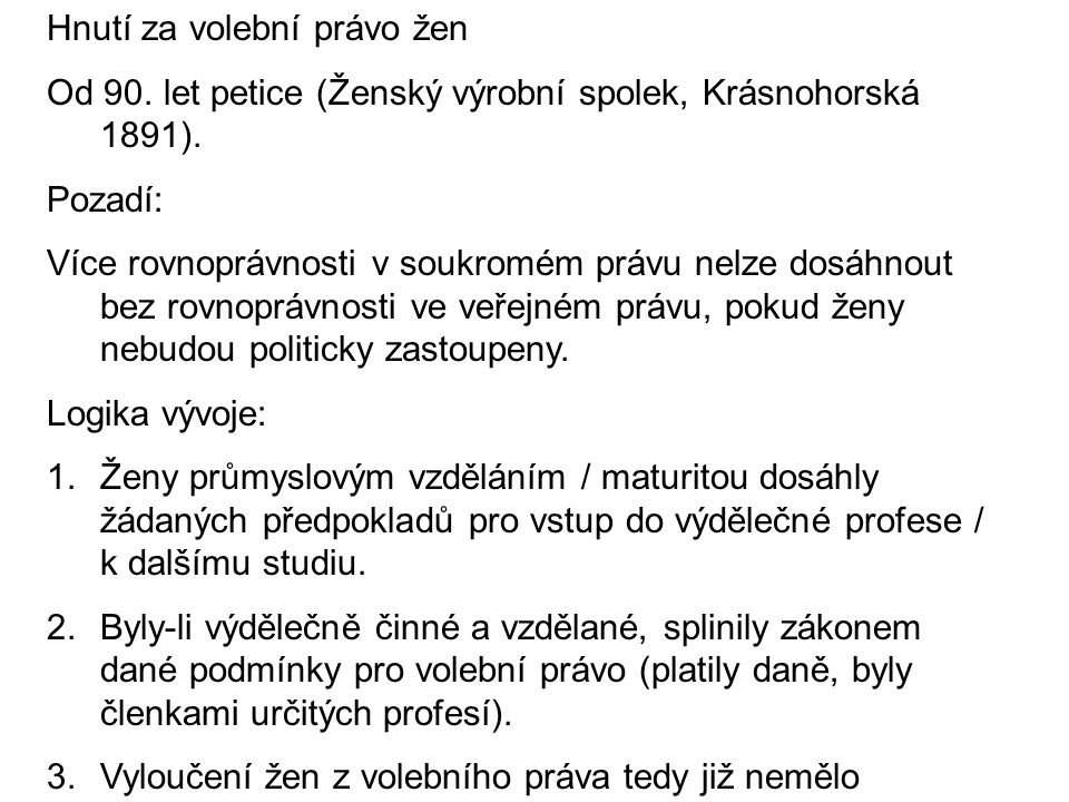 Hnutí za volební právo žen Od 90. let petice (Ženský výrobní spolek, Krásnohorská 1891).