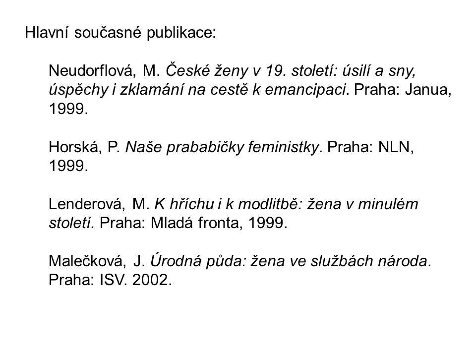 Hlavní současné publikace: Neudorflová, M. České ženy v 19.