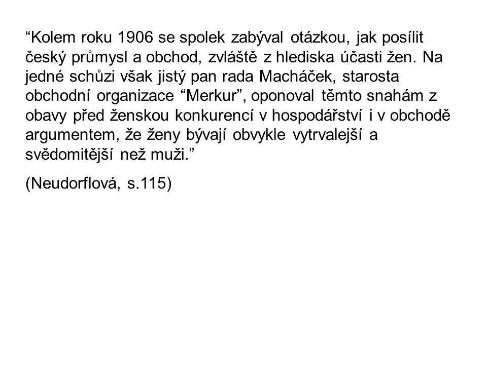 Kolem roku 1906 se spolek zabýval otázkou, jak posílit český průmysl a obchod, zvláště z hlediska účasti žen.