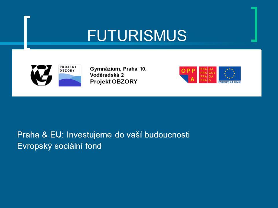 FUTURISMUS Praha & EU: Investujeme do vaší budoucnosti Evropský sociální fond