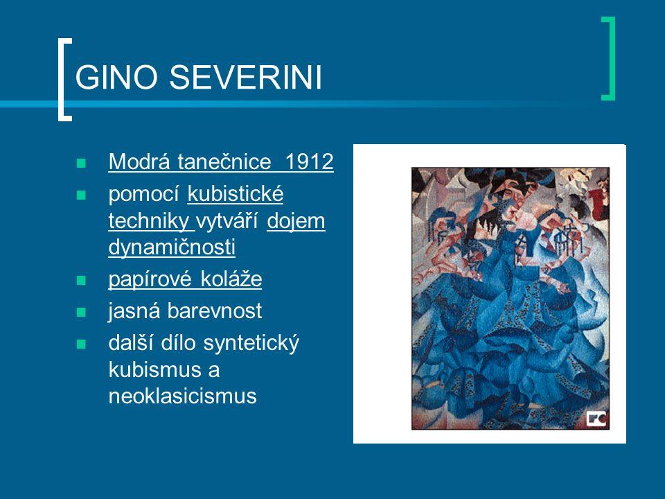 GINO SEVERINI Modrá tanečnice 1912 pomocí kubistické techniky vytváří dojem dynamičnosti papírové koláže jasná barevnost další dílo syntetický kubismus a neoklasicismus