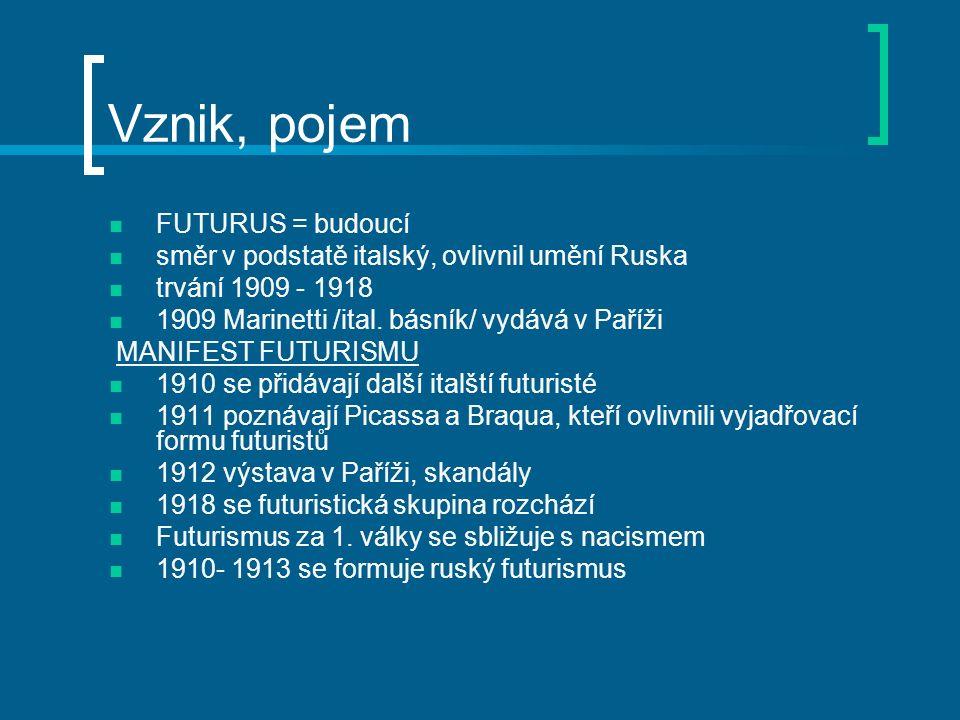 Vznik, pojem FUTURUS = budoucí směr v podstatě italský, ovlivnil umění Ruska trvání 1909 - 1918 1909 Marinetti /ital. básník/ vydává v Paříži MANIFEST