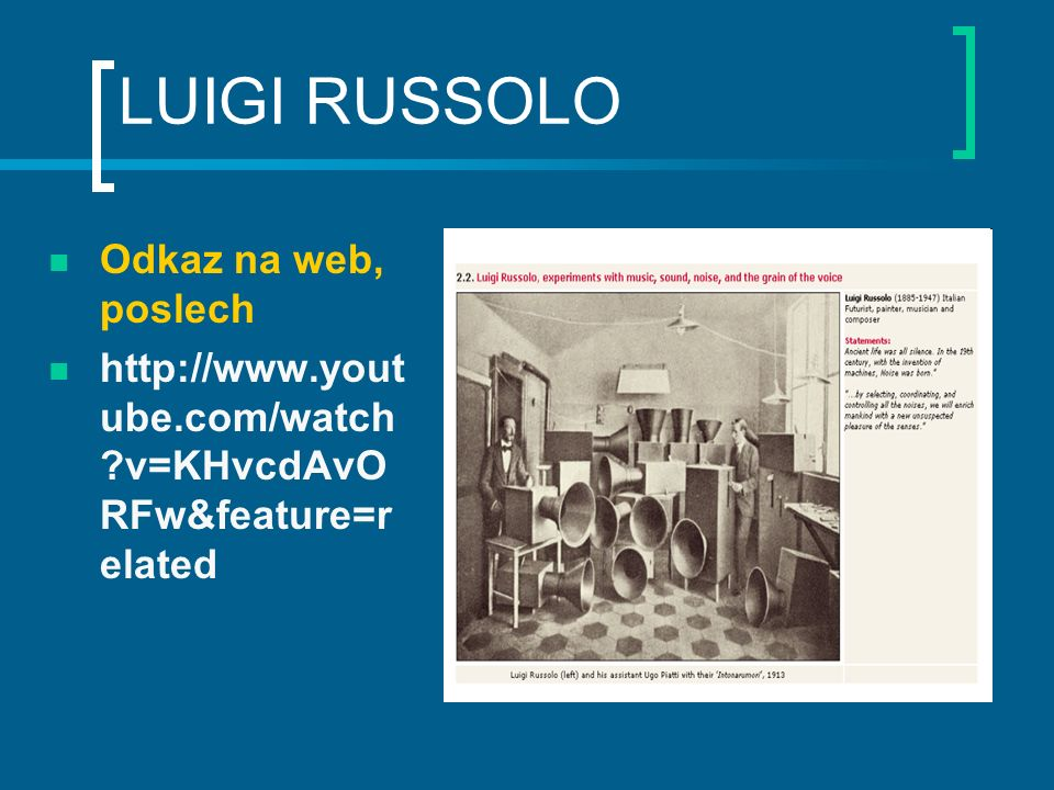 LUIGI RUSSOLO Odkaz na web, poslech http://www.yout ube.com/watch ?v=KHvcdAvO RFw&feature=r elated