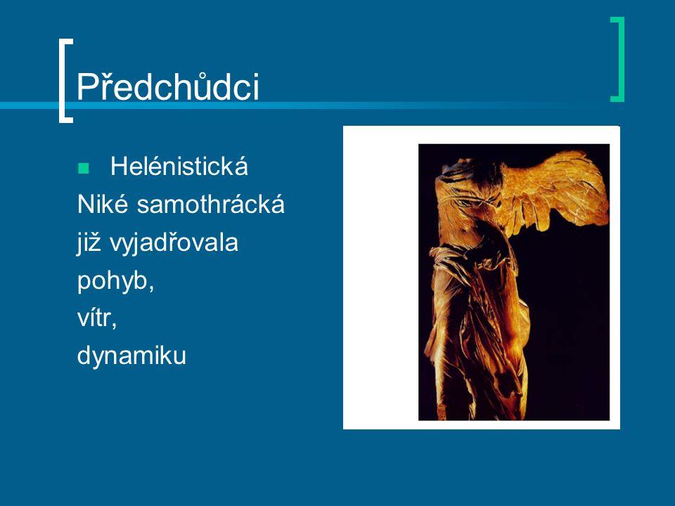 Předchůdci Helénistická Niké samothrácká již vyjadřovala pohyb, vítr, dynamiku