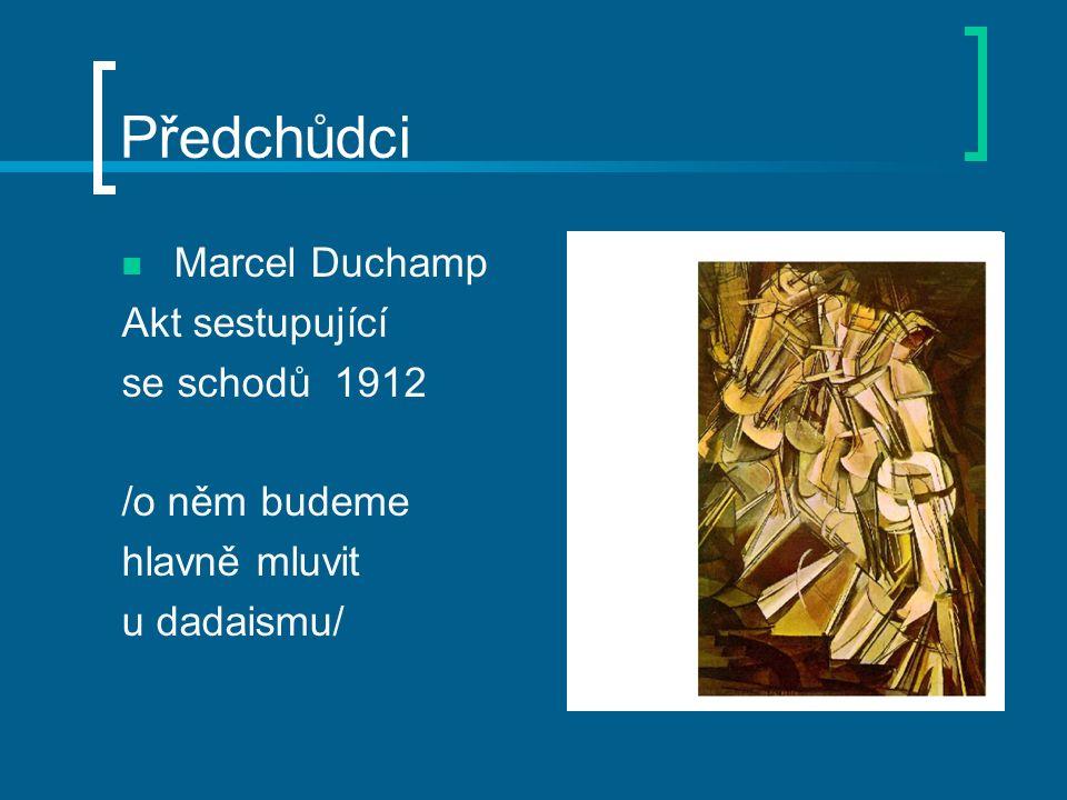 Předchůdci Marcel Duchamp Akt sestupující se schodů 1912 /o něm budeme hlavně mluvit u dadaismu/