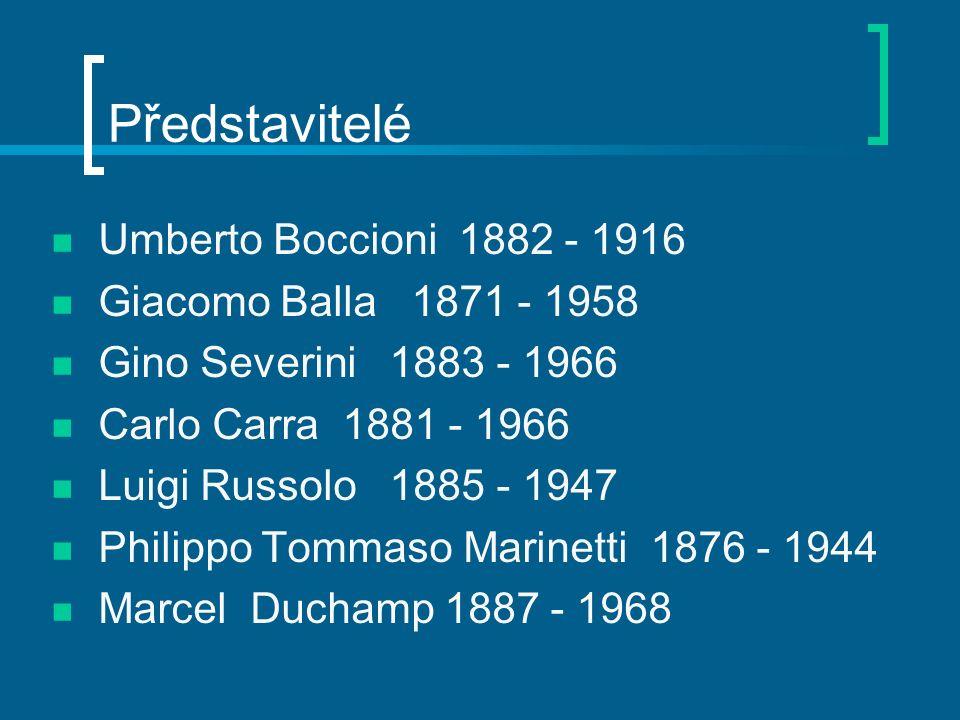 Představitelé Umberto Boccioni 1882 - 1916 Giacomo Balla 1871 - 1958 Gino Severini 1883 - 1966 Carlo Carra 1881 - 1966 Luigi Russolo 1885 - 1947 Phili