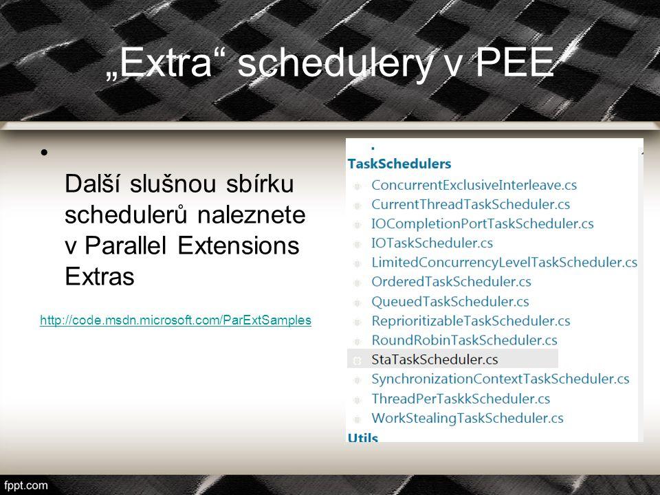 """""""Extra"""" schedulery v PEE Další slušnou sbírku schedulerů naleznete v Parallel Extensions Extras http://code.msdn.microsoft.com/ParExtSamples"""