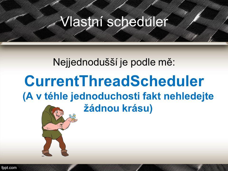 Vlastní scheduler Nejjednodušší je podle mě: CurrentThreadScheduler (A v téhle jednoduchosti fakt nehledejte žádnou krásu)