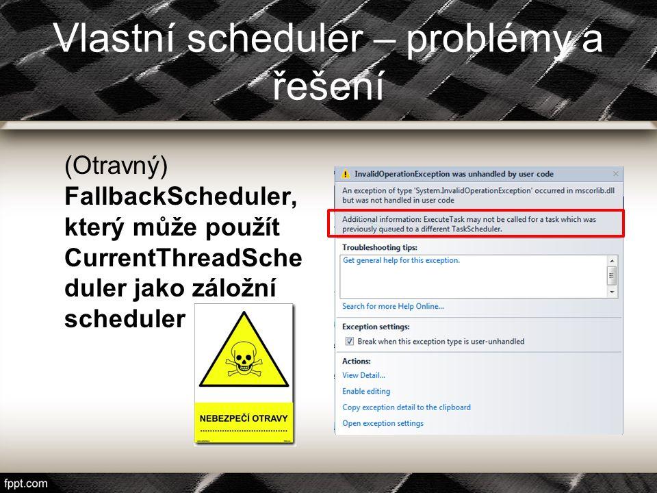 Vlastní scheduler – problémy a řešení (Otravný) FallbackScheduler, který může použít CurrentThreadSche duler jako záložní scheduler