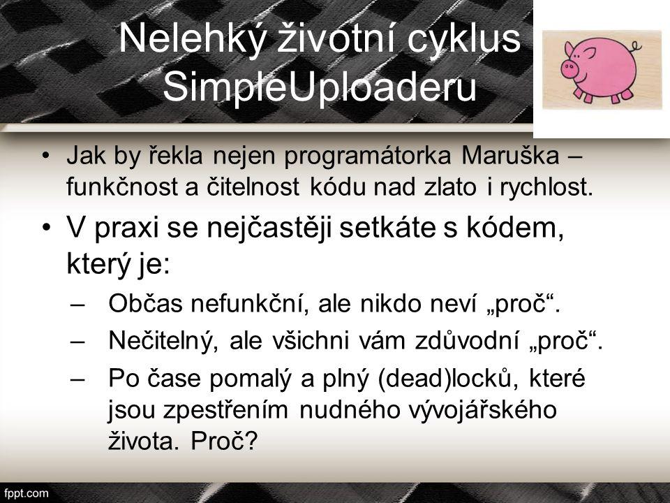 Nelehký životní cyklus SimpleUploaderu Jak by řekla nejen programátorka Maruška – funkčnost a čitelnost kódu nad zlato i rychlost. V praxi se nejčastě