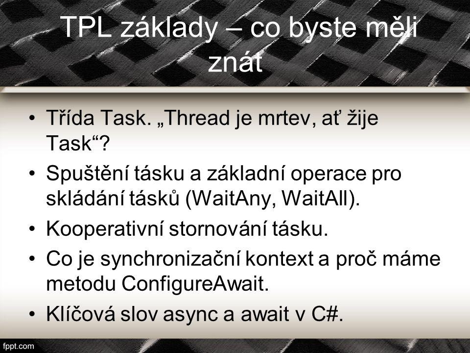 """TPL základy – co byste měli znát Třída Task. """"Thread je mrtev, ať žije Task""""? Spuštění tásku a základní operace pro skládání tásků (WaitAny, WaitAll)."""