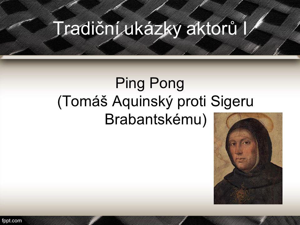Tradiční ukázky aktorů I Ping Pong (Tomáš Aquinský proti Sigeru Brabantskému)