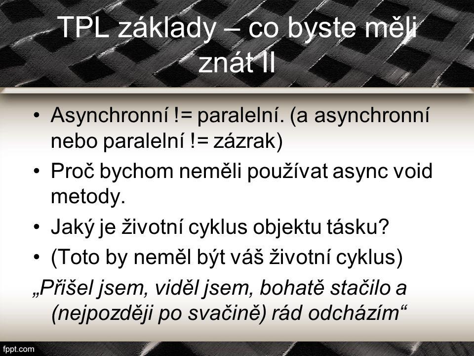 TPL základy – co byste měli znát II Asynchronní != paralelní. (a asynchronní nebo paralelní != zázrak) Proč bychom neměli používat async void metody.