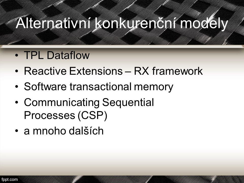 Alternativní konkurenční modely TPL Dataflow Reactive Extensions – RX framework Software transactional memory Communicating Sequential Processes (CSP)