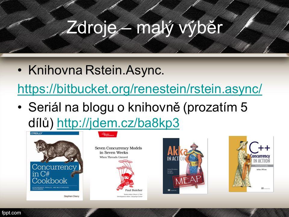 Zdroje – malý výběr Knihovna Rstein.Async. https://bitbucket.org/renestein/rstein.async/ Seriál na blogu o knihovně (prozatím 5 dílů) http://jdem.cz/b
