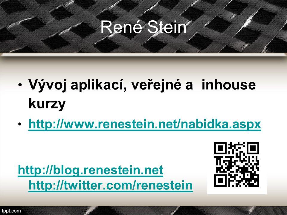 René Stein Vývoj aplikací, veřejné a inhouse kurzy http://www.renestein.net/nabidka.aspx http://blog.renestein.net http://twitter.com/renestein