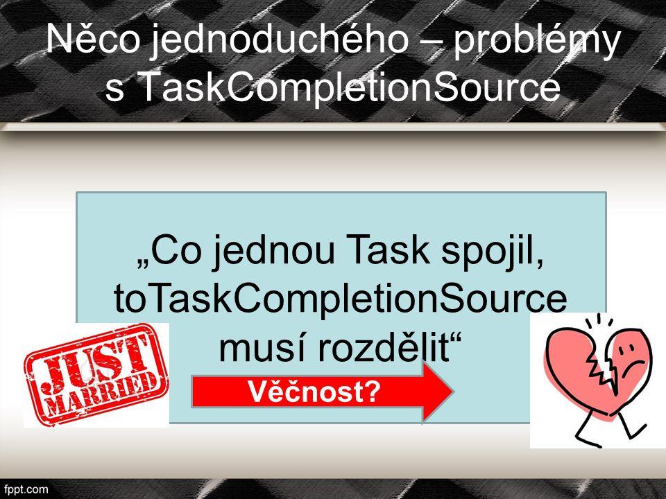"""Něco jednoduchého – problémy s TaskCompletionSource """"Co jednou Task spojil, toTaskCompletionSource musí rozdělit"""" Věčnost?"""