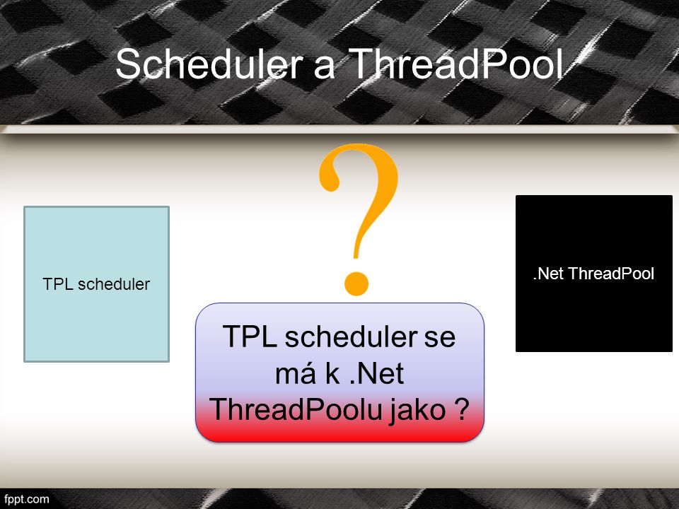 Scheduler a ThreadPool TPL scheduler.Net ThreadPool TPL scheduler se má k.Net ThreadPoolu jako