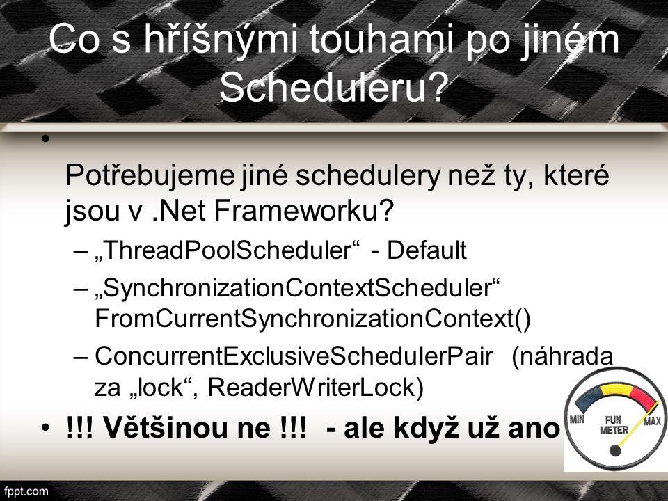 """Co s hříšnými touhami po jiném Scheduleru? Potřebujeme jiné schedulery než ty, které jsou v.Net Frameworku? –""""ThreadPoolScheduler"""" - Default –""""Synchro"""