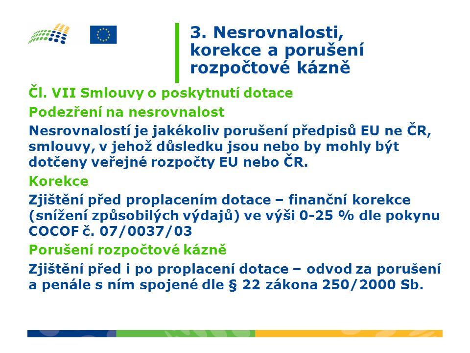 Čl. VII Smlouvy o poskytnutí dotace Podezření na nesrovnalost Nesrovnalostí je jakékoliv porušení předpisů EU ne ČR, smlouvy, v jehož důsledku jsou ne