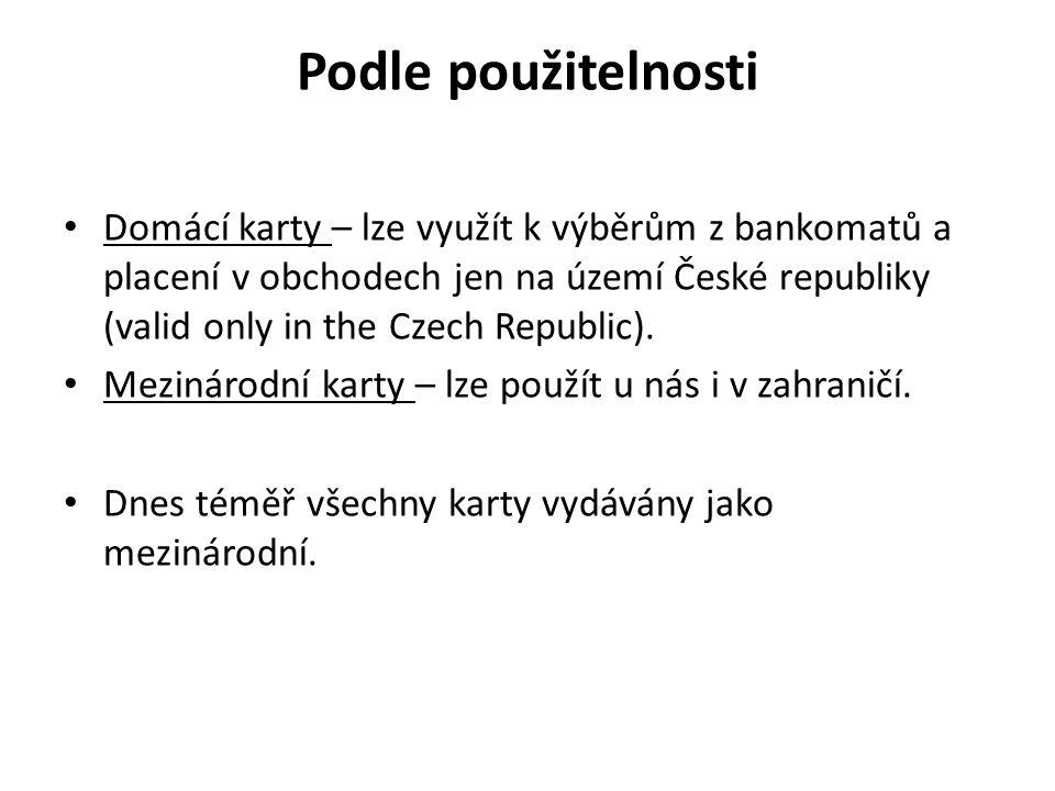 Podle použitelnosti Domácí karty – lze využít k výběrům z bankomatů a placení v obchodech jen na území České republiky (valid only in the Czech Republic).