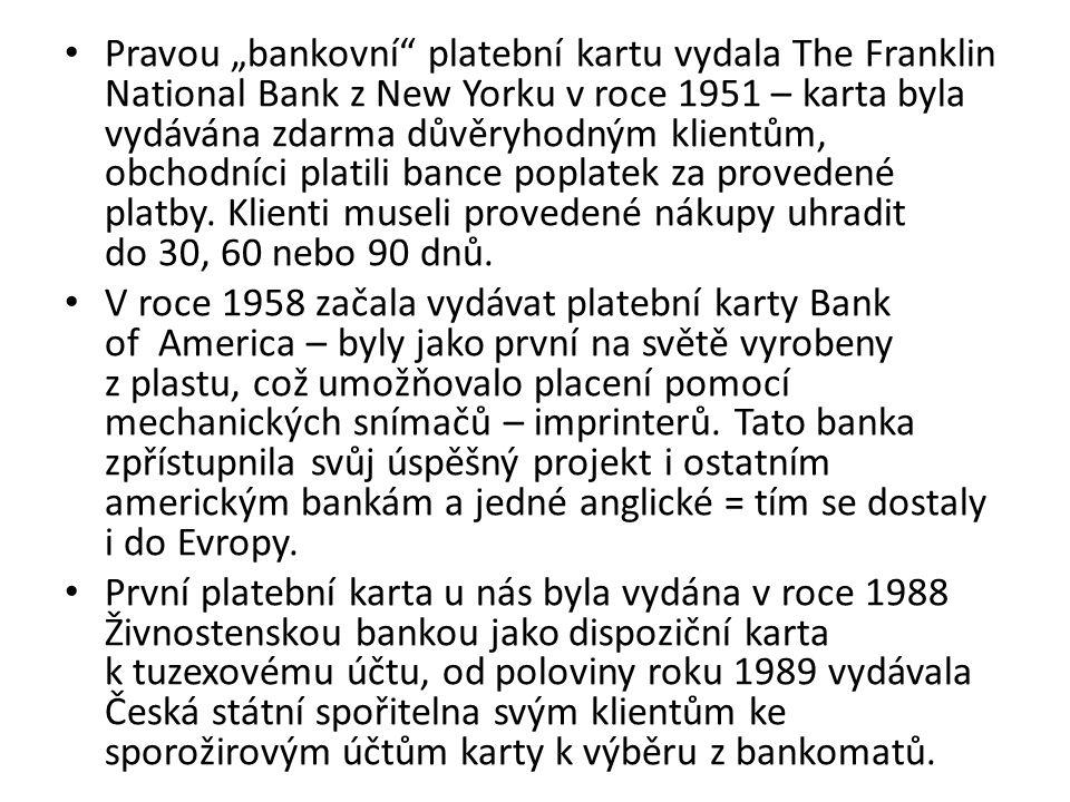 """Pravou """"bankovní platební kartu vydala The Franklin National Bank z New Yorku v roce 1951 – karta byla vydávána zdarma důvěryhodným klientům, obchodníci platili bance poplatek za provedené platby."""