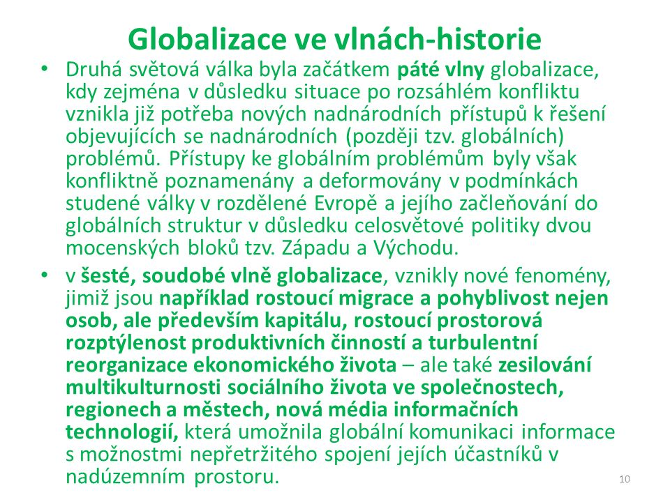 Globalizace ve vlnách-historie Druhá světová válka byla začátkem páté vlny globalizace, kdy zejména v důsledku situace po rozsáhlém konfliktu vznikla již potřeba nových nadnárodních přístupů k řešení objevujících se nadnárodních (později tzv.
