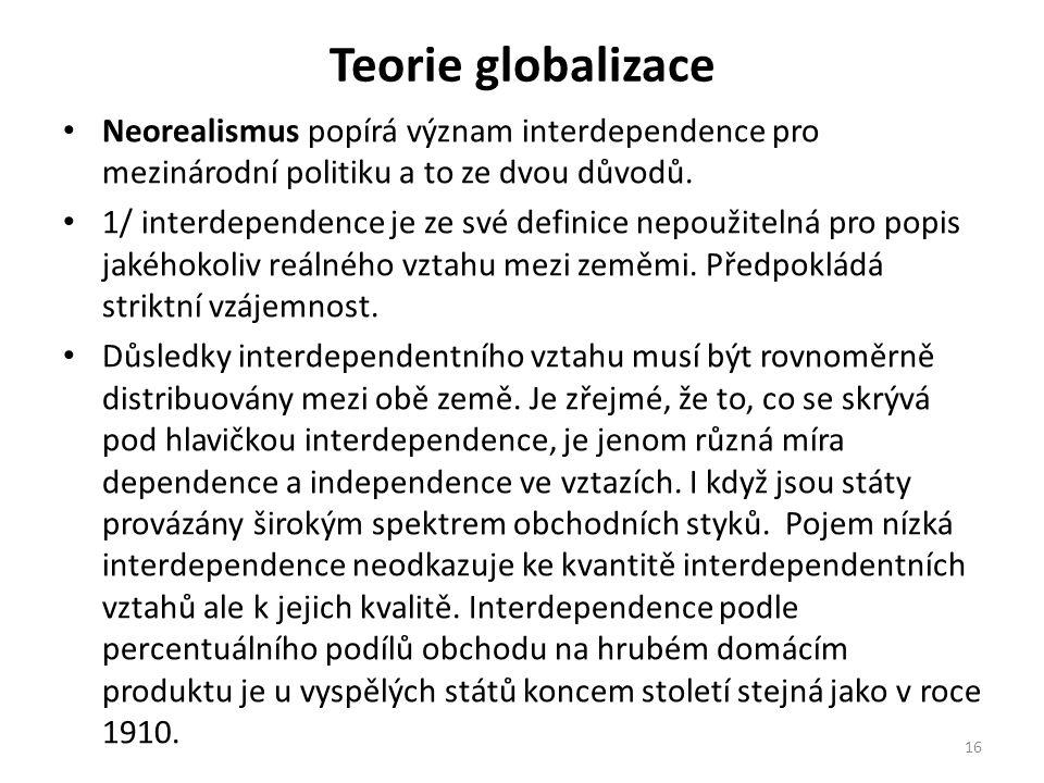 Teorie globalizace Neorealismus popírá význam interdependence pro mezinárodní politiku a to ze dvou důvodů. 1/ interdependence je ze své definice nepo