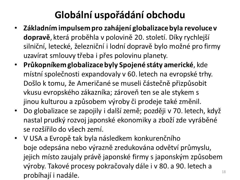 Globální uspořádání obchodu Základním impulsem pro zahájení globalizace byla revoluce v dopravě, která proběhla v polovině 20. století. Díky rychlejší