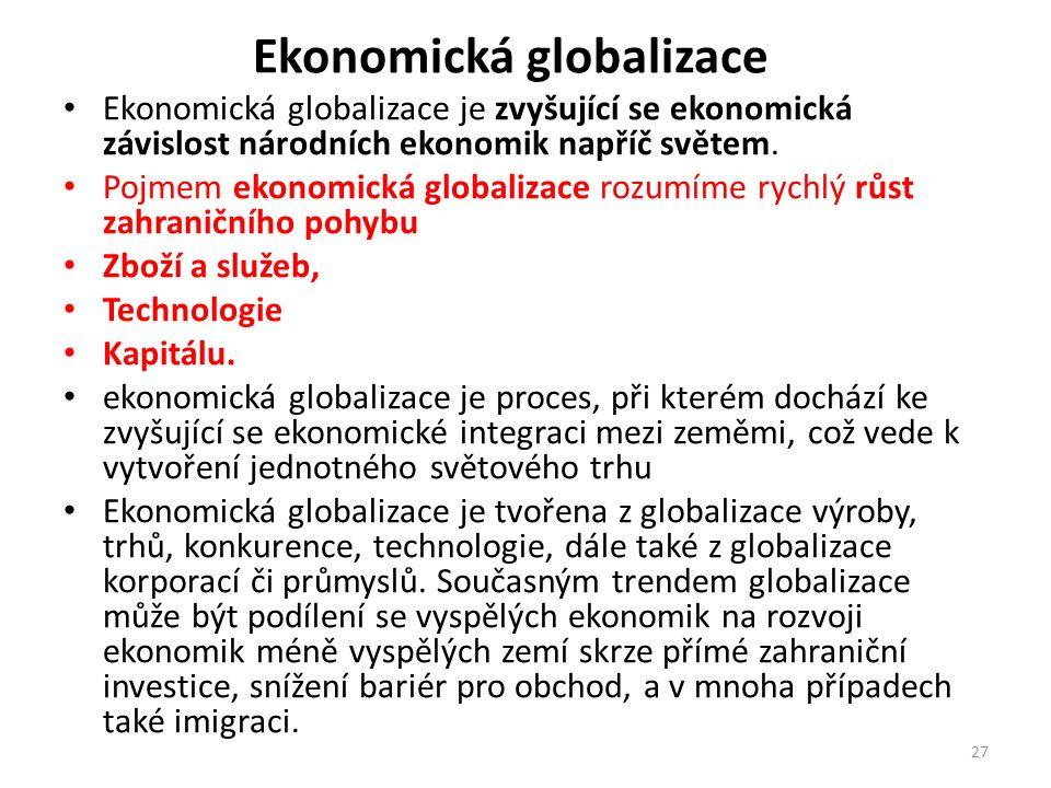 Ekonomická globalizace Ekonomická globalizace je zvyšující se ekonomická závislost národních ekonomik napříč světem.
