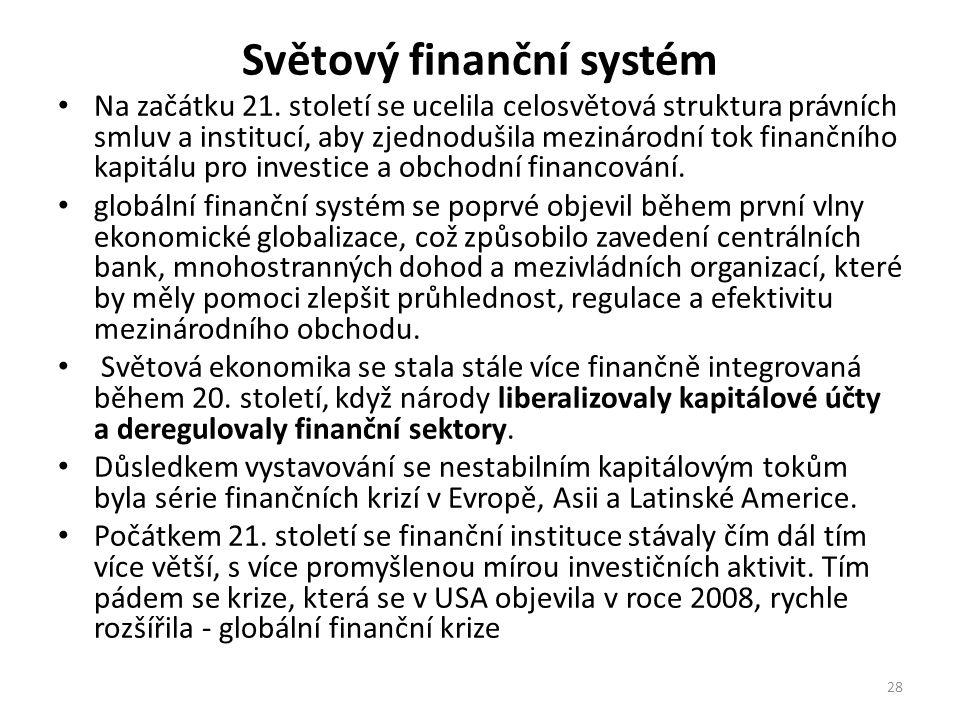 Světový finanční systém Na začátku 21. století se ucelila celosvětová struktura právních smluv a institucí, aby zjednodušila mezinárodní tok finančníh
