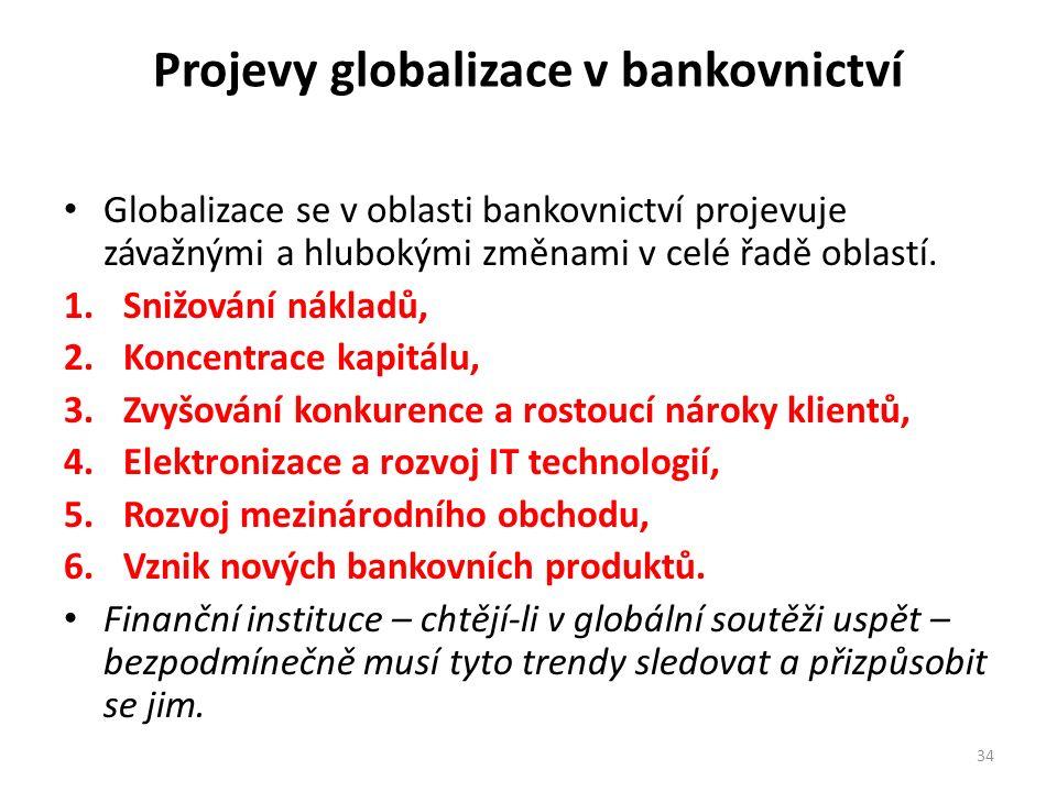 Projevy globalizace v bankovnictví Globalizace se v oblasti bankovnictví projevuje závažnými a hlubokými změnami v celé řadě oblastí. 1.Snižování nákl