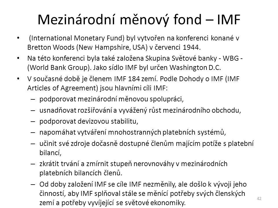 Mezinárodní měnový fond – IMF (International Monetary Fund) byl vytvořen na konferenci konané v Bretton Woods (New Hampshire, USA) v červenci 1944. Na
