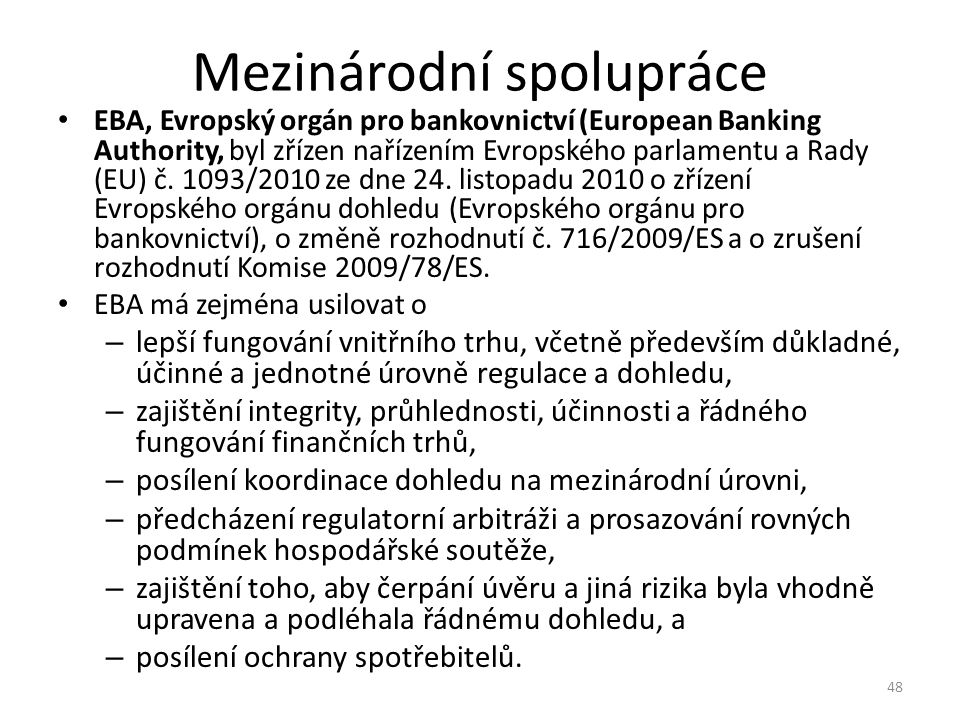 Mezinárodní spolupráce EBA, Evropský orgán pro bankovnictví (European Banking Authority, byl zřízen nařízením Evropského parlamentu a Rady (EU) č. 109