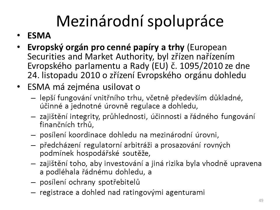 Mezinárodní spolupráce ESMA Evropský orgán pro cenné papíry a trhy (European Securities and Market Authority, byl zřízen nařízením Evropského parlamentu a Rady (EU) č.