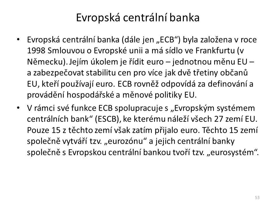"""Evropská centrální banka Evropská centrální banka (dále jen """"ECB ) byla založena v roce 1998 Smlouvou o Evropské unii a má sídlo ve Frankfurtu (v Německu)."""