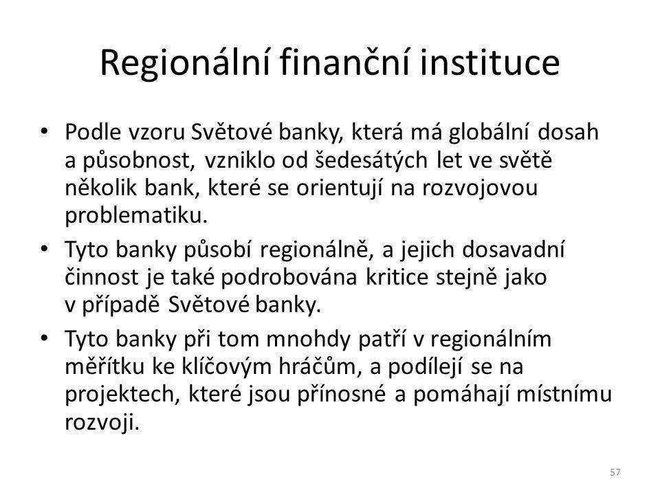 Regionální finanční instituce Podle vzoru Světové banky, která má globální dosah a působnost, vzniklo od šedesátých let ve světě několik bank, které s
