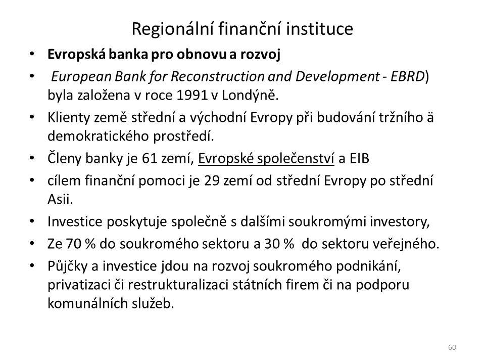 Regionální finanční instituce Evropská banka pro obnovu a rozvoj European Bank for Reconstruction and Development - EBRD) byla založena v roce 1991 v Londýně.